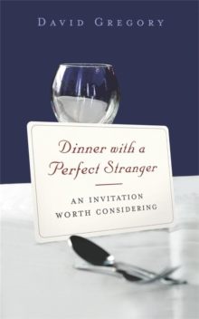 Dinner with a Perfect Stranger : An Invitation Worth Considering, Paperback Book