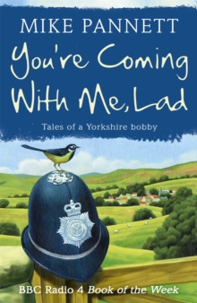 You're Coming With Me Lad : Tales of a Yorkshire Bobby, Paperback / softback Book
