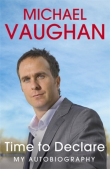 Michael Vaughan: Time to Declare - My Autobiography, Paperback Book