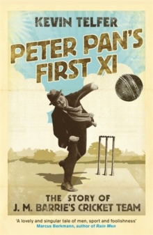 Peter Pan's First XI : The Extraordinary Story of J. M. Barrie's Cricket Team, Paperback Book