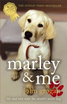Marley and Me : Life and Love with the World's Worst Dog, Paperback Book