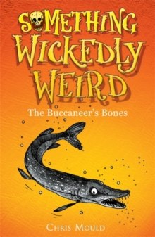 Something Wickedly Weird: The Buccaneer's Bones : Book 3, Paperback Book