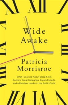 Wide Awake : What I Learned About Sleep from Doctors, Drug Companies, Dream Experts, and a Reindeer Herder in the Arctic Circle, Paperback Book