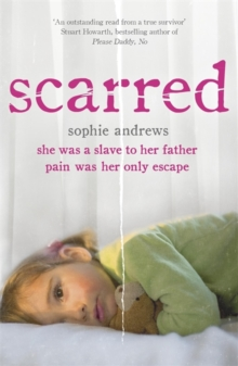 Scarred : She Was a Slave to Her Father, Pain Was Her Only Escape, Paperback Book