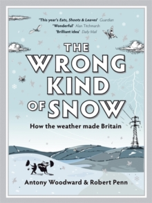 The Wrong Kind of Snow : How the Weather Made Britain, Paperback Book