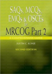 SAQs, MCQs, EMQs and OSCEs for MRCOG Part 2, Second edition : A comprehensive guide, Paperback / softback Book