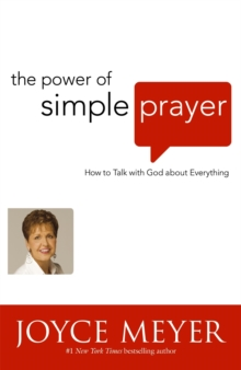 The Power of Simple Prayer : How to Talk to God About Everything, Paperback Book