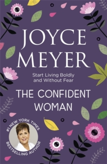 The Confident Woman : Start Living Boldly and Without Fear, Paperback Book