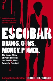 Escobar : The Inside Story of Pablo Escobar, the World's Most Powerful Criminal, Paperback Book