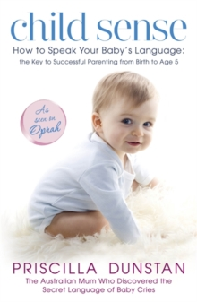 Child Sense : How to Speak Your Baby's Language: the Key to Successful Parenting from Birth to Age 5, Paperback Book