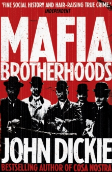 Mafia Brotherhoods: Camorra, mafia, 'ndrangheta: the rise of the Honoured Societies : Camorra, mafia, 'ndrangheta: the rise of the Honoured Societies, Paperback / softback Book