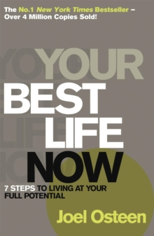 Your Best Life Now : 7 Steps to Living at Your Full Potential, Paperback Book