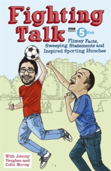 Fighting Talk : Flimsy Facts, Sweeping Statements and Inspired Sporting Hunches, Hardback Book