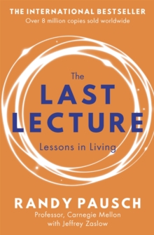 The Last Lecture : Really Achieving Your Childhood Dreams - Lessons in Living, Paperback Book