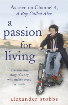 A Passion for Living : The Amazing Story of a Boy Who Makes Every Day Matter, Paperback Book
