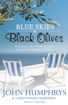 Blue Skies & Black Olives : A survivor's tale of housebuilding and peacock chasing in Greece, Paperback Book