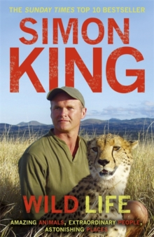 Wild Life : Amazing Animals, Extraordinary People, Astonishing Places, Paperback Book