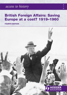 Access to History: British Foreign Affairs:  Saving Europe at a cost? 1919-1960 Fourth Edition, Paperback Book