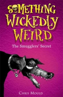 Something Wickedly Weird: The Smugglers' Secret : Book 5, Paperback Book