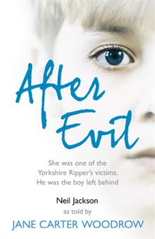 After Evil : She Was One of the Yorkshire Ripper's Victims, He Was the Boy Left Behind, Paperback Book