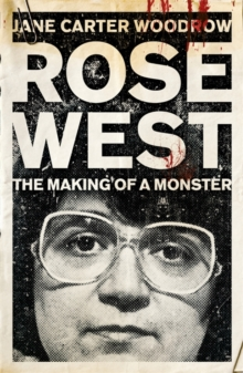 Rose West: The Making of a Monster, Paperback Book