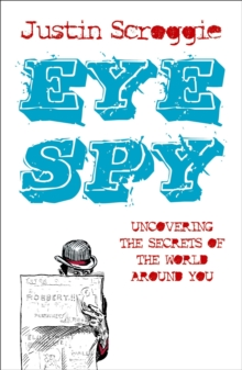 Eye Spy : Uncovering the Secrets of the World Around You, Paperback / softback Book