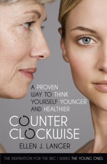 Counterclockwise : A Proven Way to Think Yourself Younger and Healthier, Paperback Book