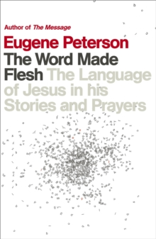The Word Made Flesh : The language of Jesus in his stories and prayers, Paperback / softback Book