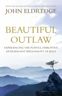 Beautiful Outlaw : Experiencing the Playful, Disruptive, Extravagant Personality of Jesus, Paperback Book