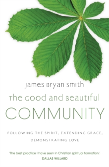 The Good and Beautiful Community : Following the Spirit, Extending Grace, Demonstrating Love, Paperback / softback Book
