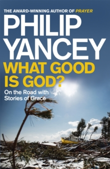 What Good is God? : On the Road with Stories of Grace, Paperback Book