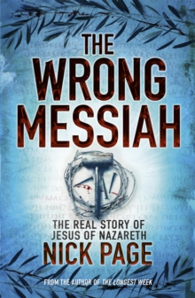 The Wrong Messiah : The Real Story of Jesus of Nazareth, Paperback / softback Book