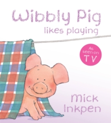 Wibbly Pig Likes Playing Board Book, Board book Book