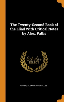 The Twenty-Second Book of the Lliad With Critical Notes by Alex. Pallis, Hardback Book