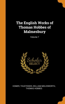 The English Works of Thomas Hobbes of Malmesbury; Volume 7, Hardback Book