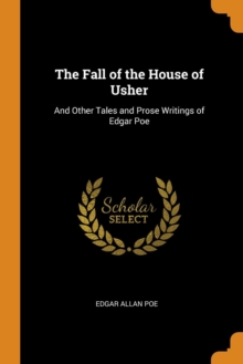 The Fall of the House of Usher : And Other Tales and Prose Writings of Edgar Poe, Paperback / softback Book