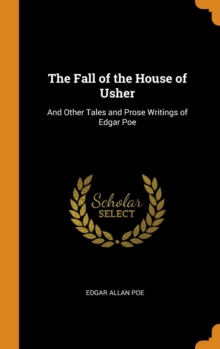The Fall of the House of Usher : And Other Tales and Prose Writings of Edgar Poe, Hardback Book
