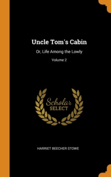 Uncle Tom's Cabin : Or, Life Among the Lowly; Volume 2, Hardback Book