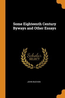 Some Eighteenth Century Byways and Other Essays, Paperback Book