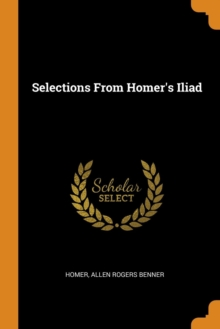 Selections From Homer's Iliad, Paperback Book