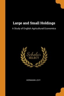 Large and Small Holdings : A Study of English Agricultural Economics, Paperback / softback Book