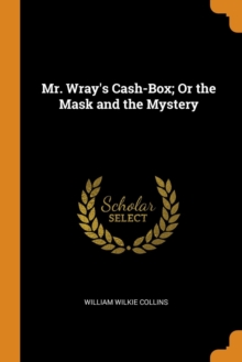 Mr. Wray's Cash-Box; Or the Mask and the Mystery, Paperback Book