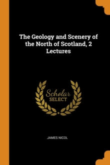 The Geology and Scenery of the North of Scotland, 2 Lectures, Paperback / softback Book