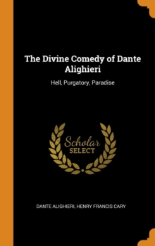 The Divine Comedy of Dante Alighieri : Hell, Purgatory, Paradise, Hardback Book