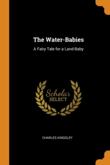 The Water-Babies : A Fairy Tale for a Land-Baby, Paperback / softback Book