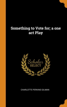 Something to Vote For; A One Act Play, Hardback Book