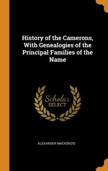 History of the Camerons, With Genealogies of the Principal Families of the Name, Hardback Book