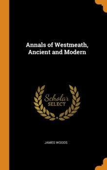 Annals of Westmeath, Ancient and Modern, Hardback Book