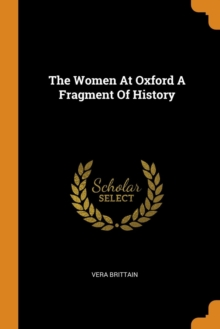The Women at Oxford a Fragment of History, Paperback / softback Book