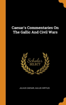 Caesar's Commentaries On The Gallic And Civil Wars, Hardback Book